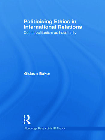 Politicising Ethics in International Relations Cosmopolitanism as Hospitality book cover