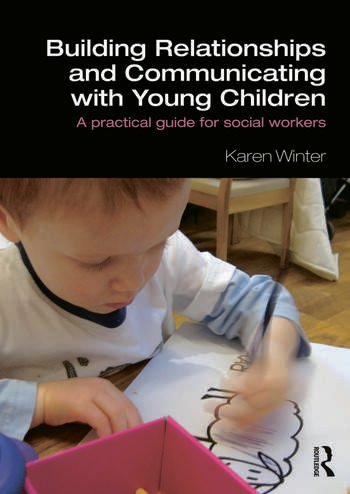 Building Relationships and Communicating with Young Children A Practical Guide for Social Workers book cover
