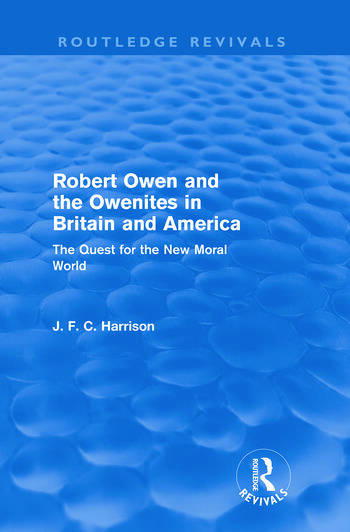 Robert Owen and the Owenites in Britain and America (Routledge Revivals) The Quest for the New Moral World book cover
