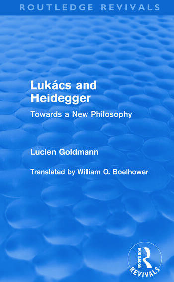 Lukács and Heidegger (Routledge Revivals) Towards a New Philosophy book cover