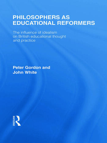 Philosophers as Educational Reformers (International Library of the Philosophy of Education Volume 10) The Influence of Idealism on British Educational Thought book cover