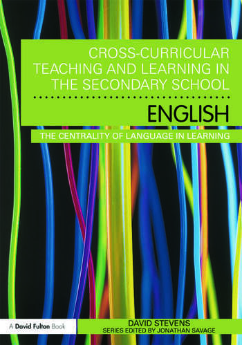 Cross-Curricular Teaching and Learning in the Secondary School ... English The Centrality of Language in Learning book cover