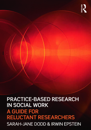 Practice-Based Research in Social Work A Guide for Reluctant Researchers book cover