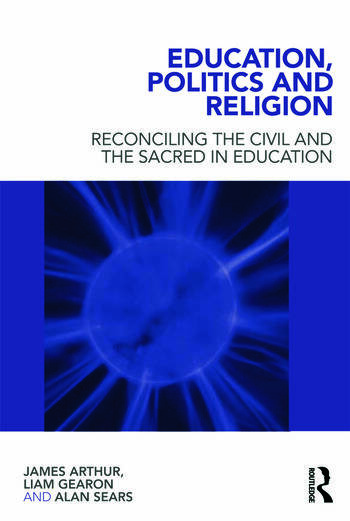 Education, Politics and Religion Reconciling the Civil and the Sacred in Education book cover