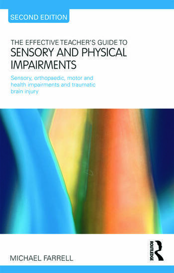 The Effective Teacher's Guide to Sensory and Physical Impairments Sensory, Orthopaedic, Motor and Health Impairments, and Traumatic Brain Injury book cover