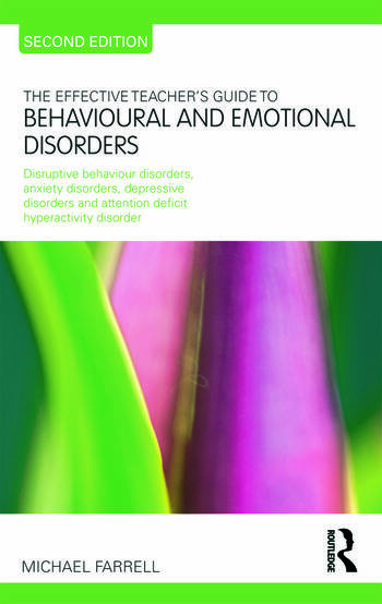 The Effective Teacher's Guide to Behavioural and Emotional Disorders Disruptive Behaviour Disorders, Anxiety Disorders, Depressive Disorders, and Attention Deficit Hyperactivity Disorder book cover
