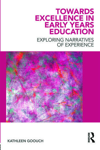 Towards Excellence in Early Years Education Exploring narratives of experience book cover