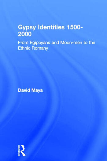 Gypsy Identities 1500-2000 From Egipcyans and Moon-men to the Ethnic Romany book cover