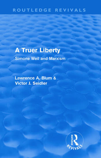A Truer Liberty (Routledge Revivals) Simone Weil and Marxism book cover