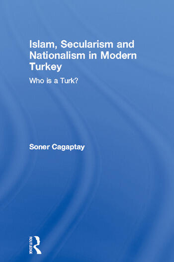 Islam, Secularism and Nationalism in Modern Turkey Who is a Turk? book cover