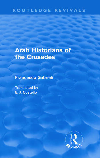 Arab Historians of the Crusades (Routledge Revivals) book cover