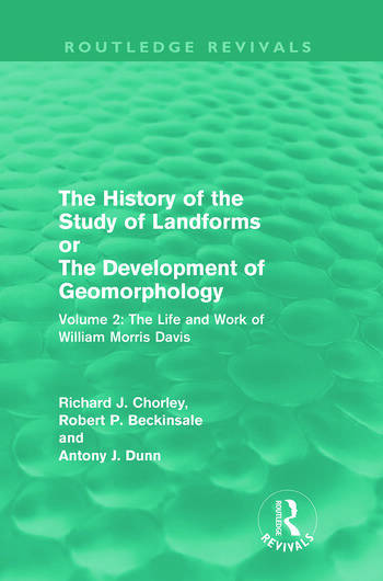 The History of the Study of Landforms Volume 2 The Life and Work of William Morris Davis book cover