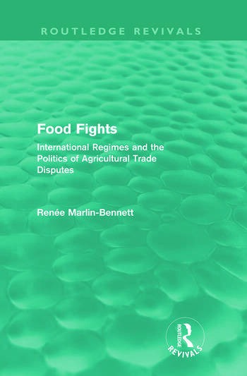 Food Fights (Routledge Revivals) International Regimes and the Politics of Agricultural Trade Disputes book cover