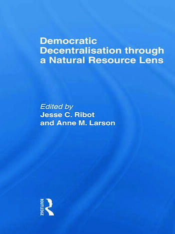 Democratic Decentralisation through a Natural Resource Lens Cases from Africa, Asia and Latin America book cover
