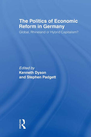The Politics of Economic Reform in Germany Global, Rhineland or Hybrid Capitalism book cover