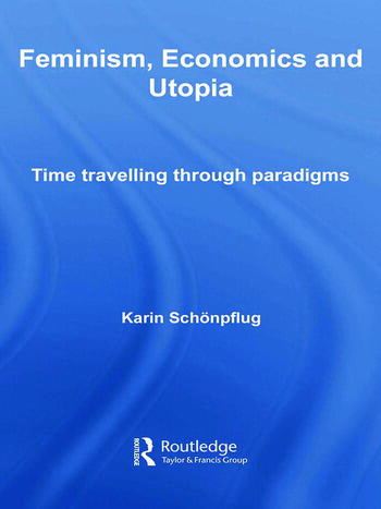 Feminism, Economics and Utopia Time Travelling through Paradigms book cover