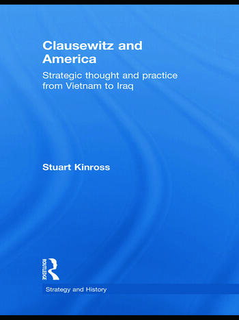 Clausewitz and America Strategic Thought and Practice from Vietnam to Iraq book cover