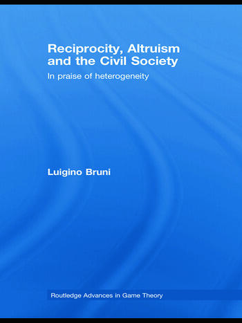 Reciprocity, Altruism and the Civil Society In praise of heterogeneity book cover