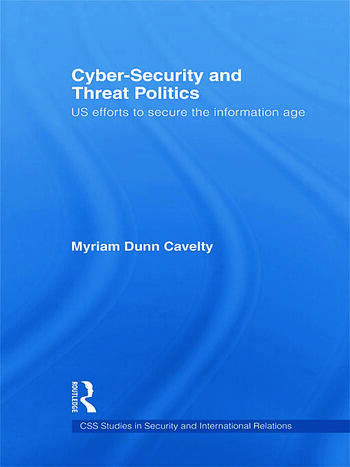 Cyber-Security and Threat Politics US Efforts to Secure the Information Age book cover