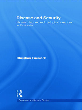 Disease and Security Natural Plagues and Biological Weapons in East Asia book cover