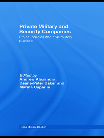 Private Military and Security Companies Ethics, Policies and Civil-Military Relations book cover