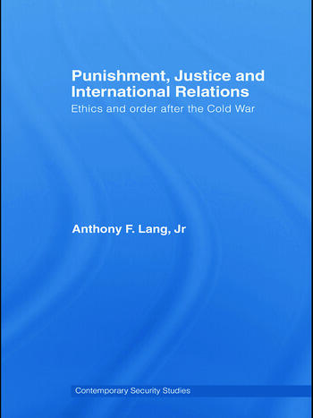 Punishment, Justice and International Relations Ethics and Order after the Cold War book cover