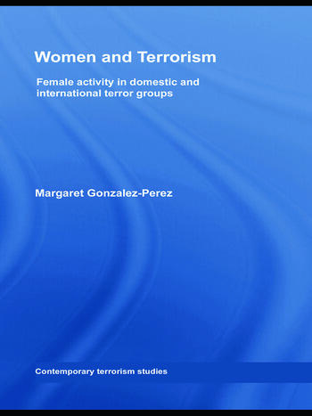 Women and Terrorism Female Activity in Domestic and International Terror Groups book cover