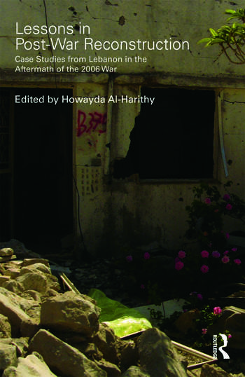 Lessons in Post-War Reconstruction Case Studies from Lebanon in the Aftermath of the 2006 War book cover