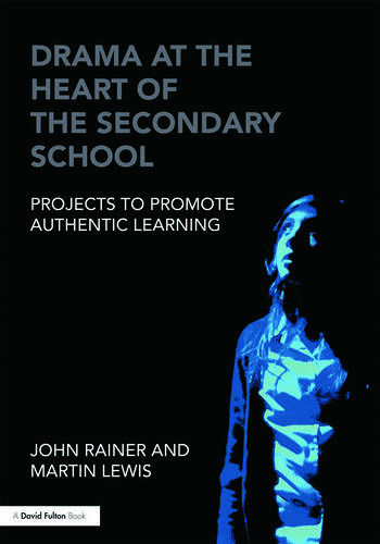 Drama at the Heart of the Secondary School Projects to Promote Authentic Learning book cover