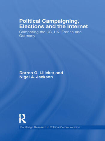 Political Campaigning, Elections and the Internet Comparing the US, UK, France and Germany book cover
