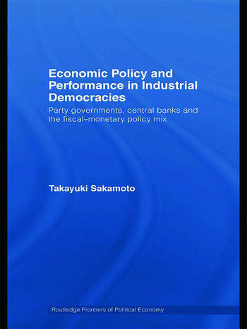 Economic Policy and Performance in Industrial Democracies Party Governments, Central Banks and the Fiscal-Monetary Policy Mix book cover