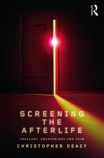 Screening the Afterlife Theology, Eschatology, and Film book cover