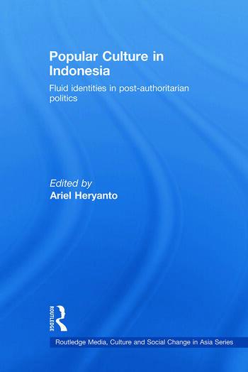 Popular Culture in Indonesia Fluid Identities in Post-Authoritarian Politics book cover