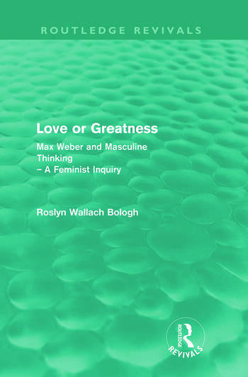 Love or greatness (Routledge Revivals) Max Weber and masculine thinking book cover