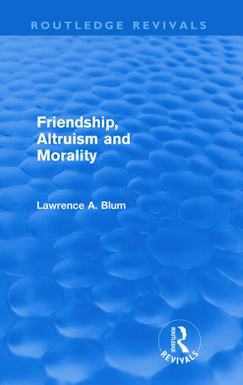 Friendship, Altruism and Morality (Routledge Revivals) book cover