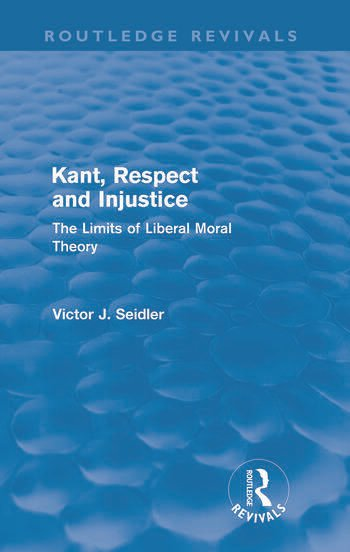 Kant, Respect and Injustice (Routledge Revivals) The Limits of Liberal Moral Theory book cover