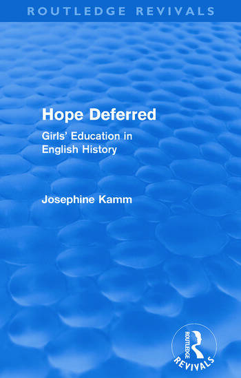 Hope Deferred (Routledge Revivals) Girls' Education in English History book cover