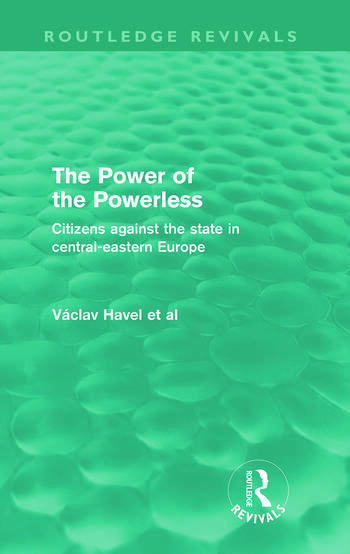 The Power of the Powerless (Routledge Revivals) Citizens Against the State in Central-eastern Europe book cover