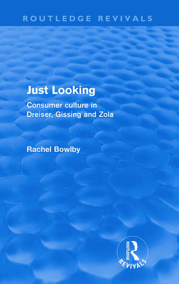 Just Looking (Routledge Revivals) Consumer Culture in Dreiser, Gissing and Zola book cover