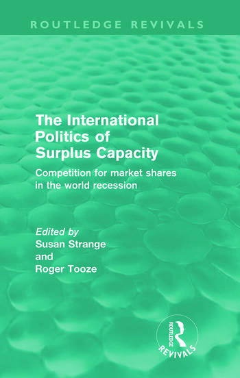 The International Politics of Surplus Capacity (Routledge Revivals) Competition for Market Shares in the World Recession book cover