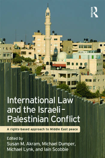 International Law and the Israeli-Palestinian Conflict A Rights-Based Approach to Middle East Peace book cover