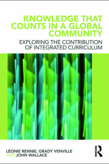 Knowledge that Counts in a Global Community Exploring the Contribution of Integrated Curriculum book cover