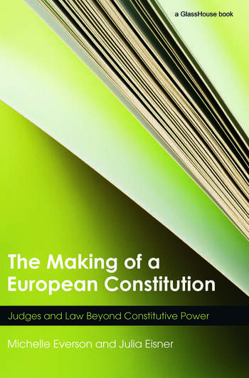 The Making of a European Constitution Judges and Law Beyond Constitutive Power book cover