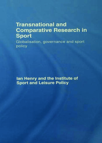 Transnational and Comparative Research in Sport Globalisation, Governance and Sport Policy book cover