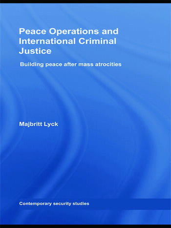 Peace Operations and International Criminal Justice Building Peace after Mass Atrocities book cover