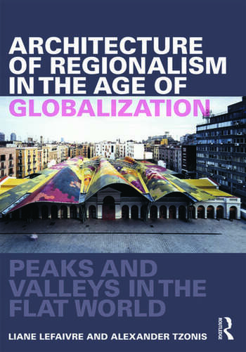 Architecture of Regionalism in the Age of Globalization Peaks and Valleys in the Flat World book cover