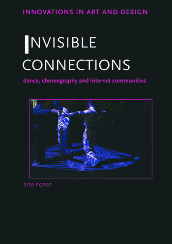 Invisible Connections Dance, Choreography and Internet Communities book cover