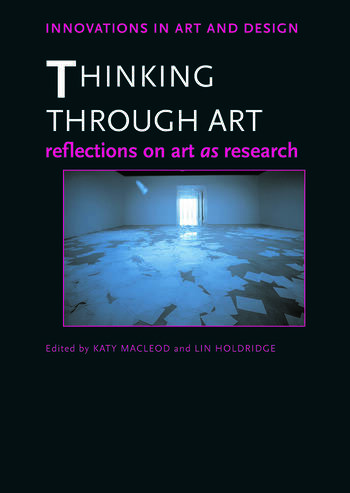 Thinking Through Art Reflections on Art as Research book cover