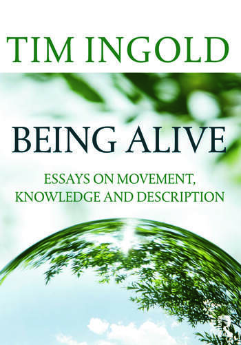 Being Alive Essays on Movement, Knowledge and Description book cover