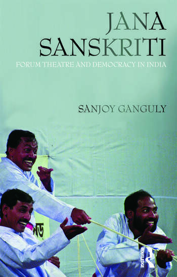 Jana Sanskriti Forum Theatre and Democracy in India book cover